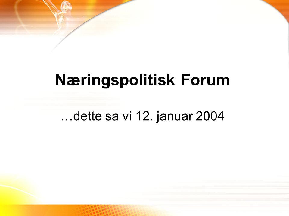 Næringspolitisk Forum …dette sa vi 12. januar 2004