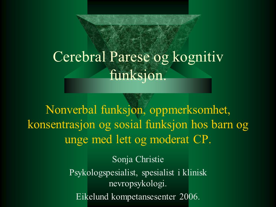 Cerebral Parese og kognitiv funksjon. Nonverbal funksjon, oppmerksomhet, konsentrasjon og sosial funksjon hos barn og unge med lett og moderat CP. Son