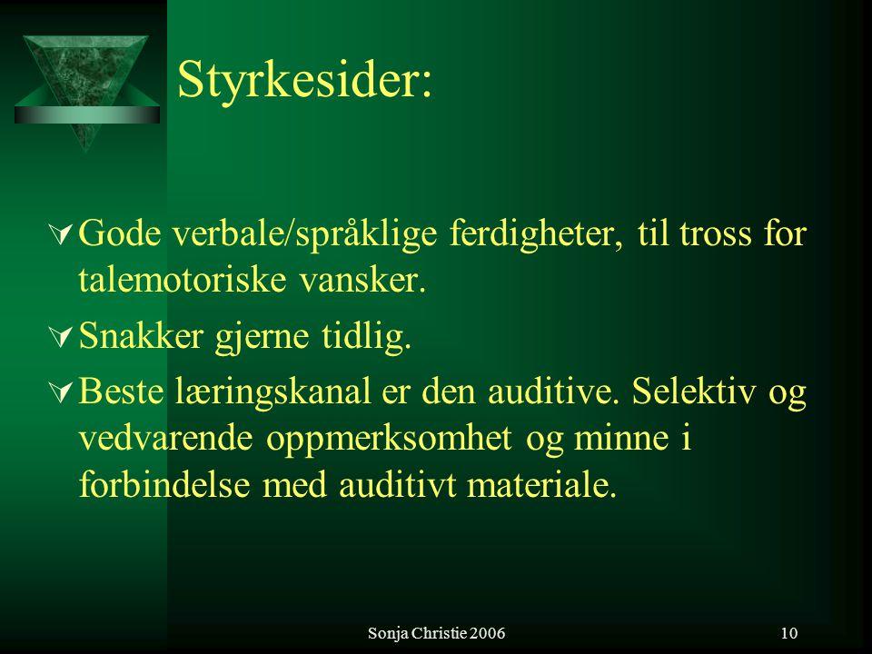 Sonja Christie 200610 Styrkesider:  Gode verbale/språklige ferdigheter, til tross for talemotoriske vansker.  Snakker gjerne tidlig.  Beste lærings