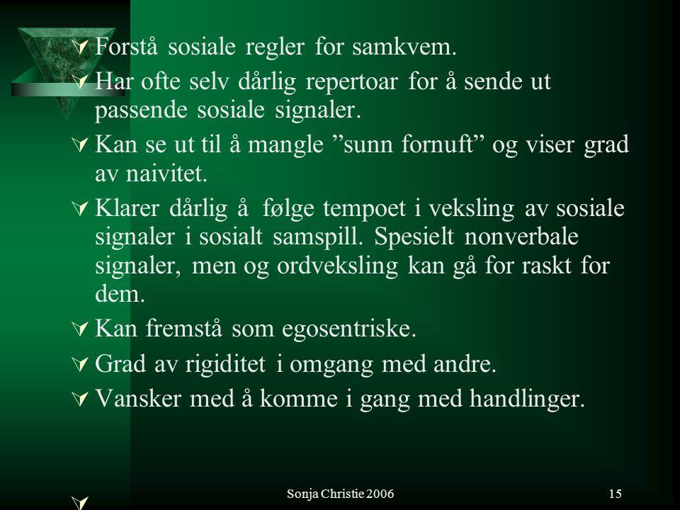 Sonja Christie 200615  Forstå sosiale regler for samkvem.  Har ofte selv dårlig repertoar for å sende ut passende sosiale signaler.  Kan se ut til