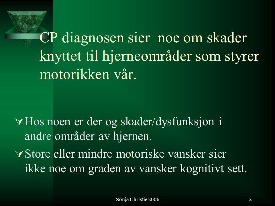 Sonja Christie 20062 CP diagnosen sier noe om skader knyttet til hjerneområder som styrer motorikken vår.  Hos noen er der og skader/dysfunksjon i an