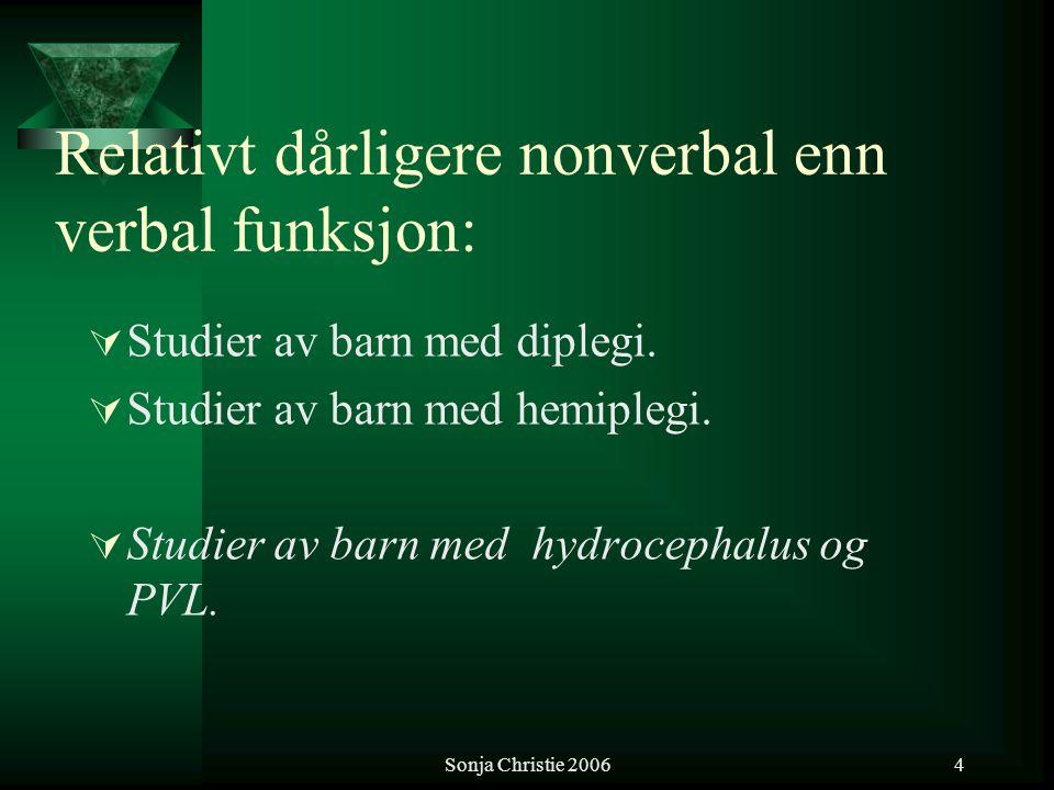 Sonja Christie 20064 Relativt dårligere nonverbal enn verbal funksjon:  Studier av barn med diplegi.  Studier av barn med hemiplegi.  Studier av ba