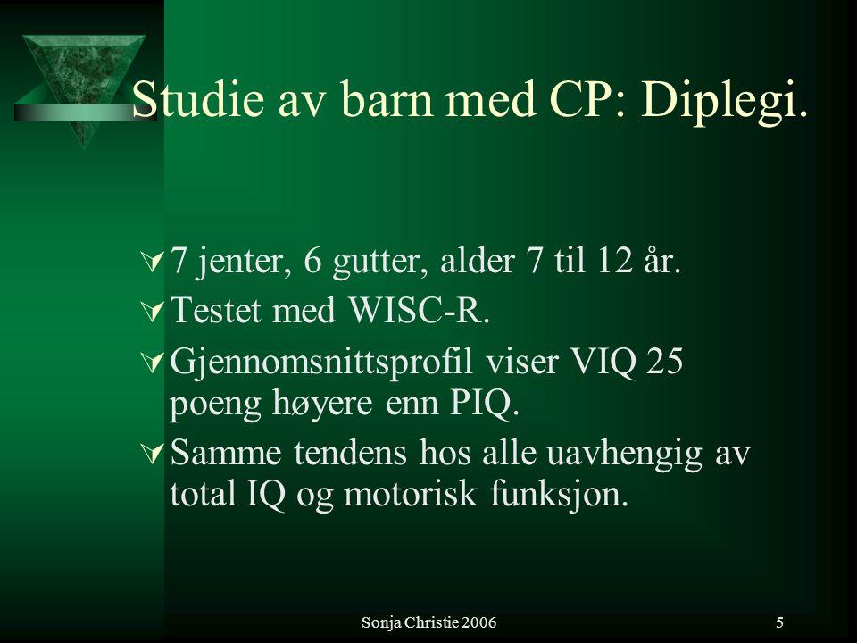 Sonja Christie 20065 Studie av barn med CP: Diplegi.  7 jenter, 6 gutter, alder 7 til 12 år.  Testet med WISC-R.  Gjennomsnittsprofil viser VIQ 25
