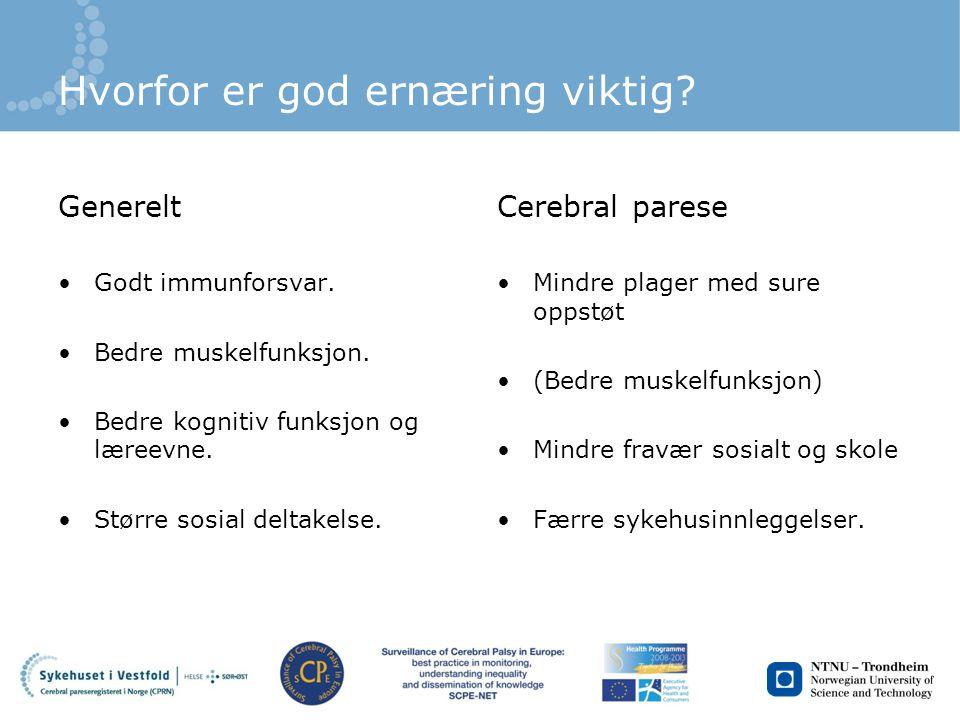 Hvorfor er god ernæring viktig? Generelt Godt immunforsvar. Bedre muskelfunksjon. Bedre kognitiv funksjon og læreevne. Større sosial deltakelse. Cereb
