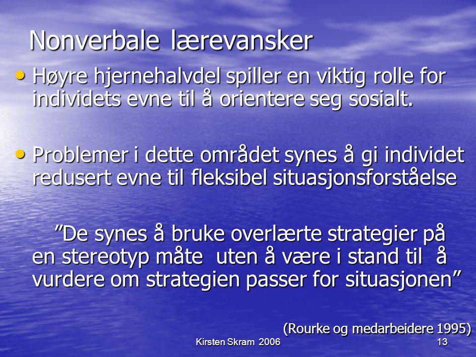Kirsten Skram 200613 Nonverbale lærevansker Høyre hjernehalvdel spiller en viktig rolle for individets evne til å orientere seg sosialt. Høyre hjerneh