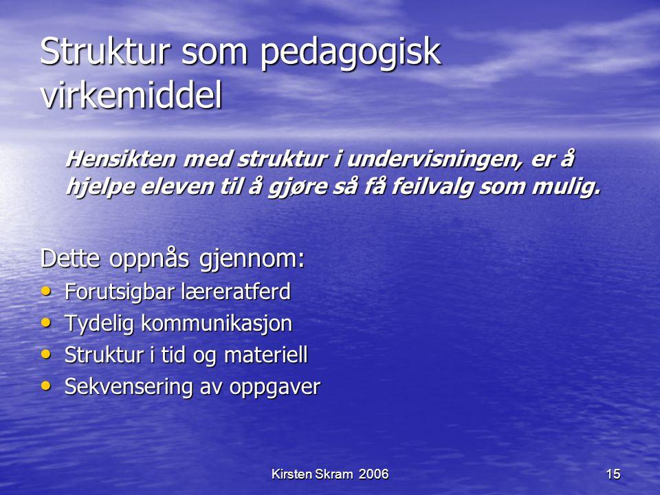 Kirsten Skram 200615 Struktur som pedagogisk virkemiddel Hensikten med struktur i undervisningen, er å hjelpe eleven til å gjøre så få feilvalg som mu