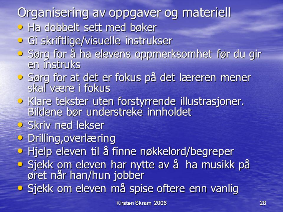 Kirsten Skram 200628 Organisering av oppgaver og materiell Ha dobbelt sett med bøker Ha dobbelt sett med bøker Gi skriftlige/visuelle instrukser Gi sk