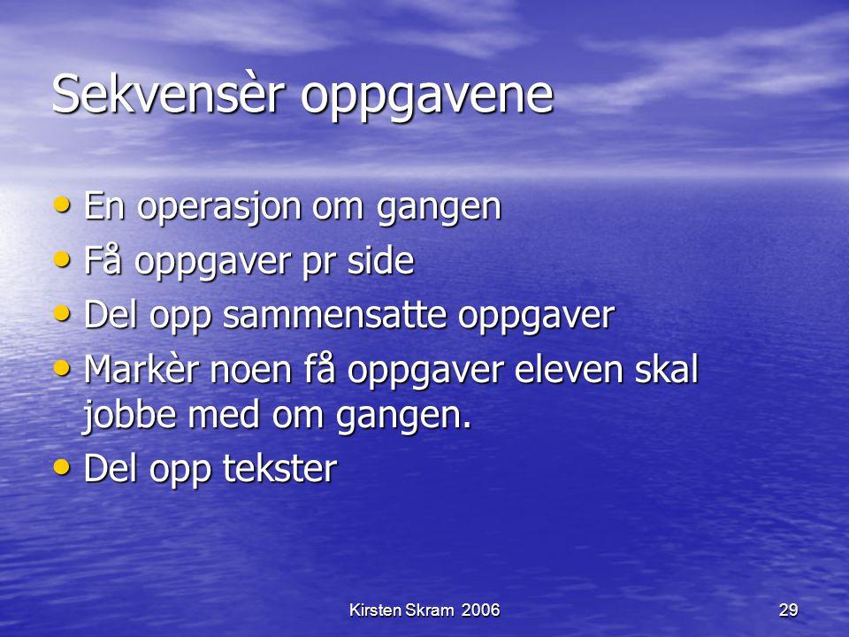 Kirsten Skram 200629 Sekvensèr oppgavene En operasjon om gangen En operasjon om gangen Få oppgaver pr side Få oppgaver pr side Del opp sammensatte opp