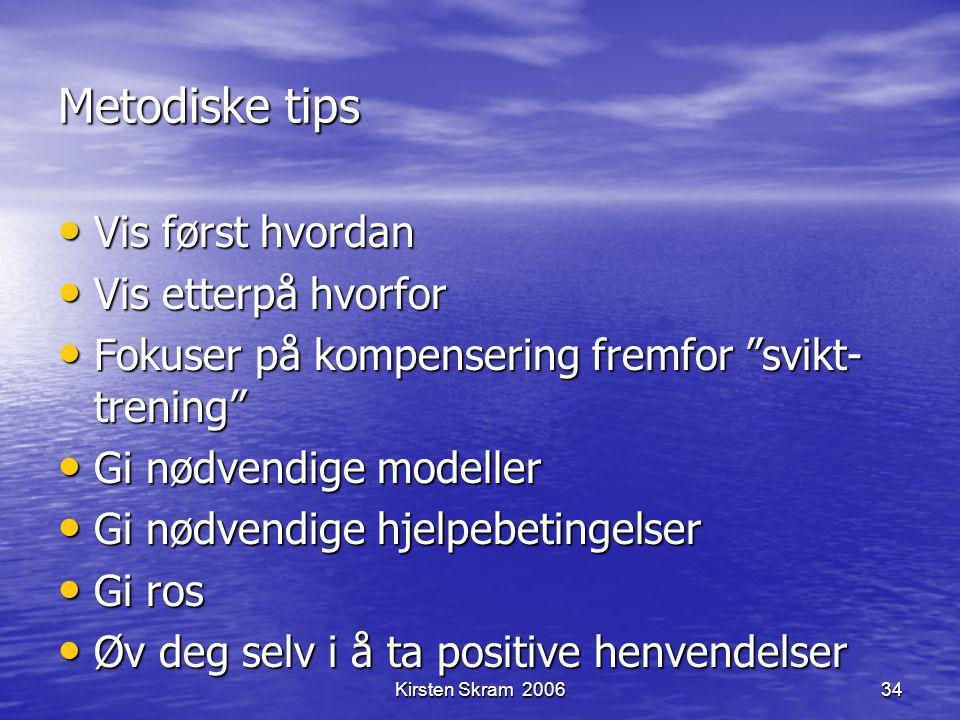 "Kirsten Skram 200634 Metodiske tips Vis først hvordan Vis først hvordan Vis etterpå hvorfor Vis etterpå hvorfor Fokuser på kompensering fremfor ""svikt"