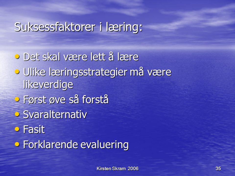 Kirsten Skram 200635 Suksessfaktorer i læring: Det skal være lett å lære Det skal være lett å lære Ulike læringsstrategier må være likeverdige Ulike l