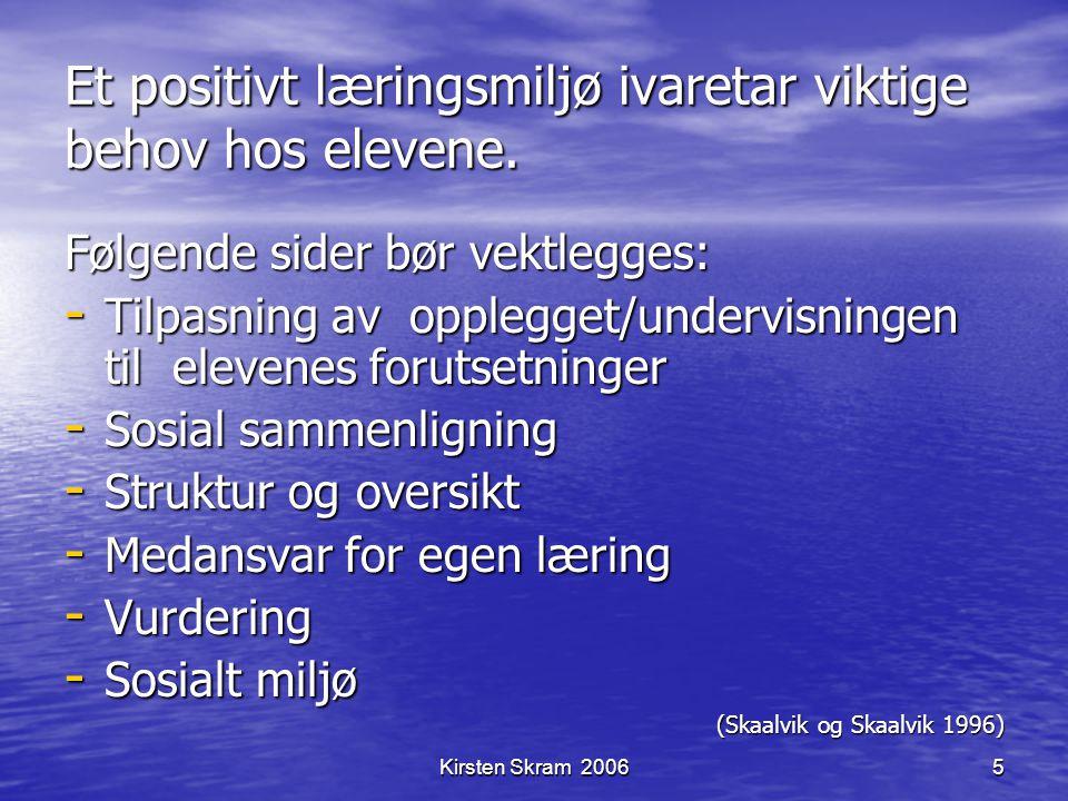 Kirsten Skram 20065 Et positivt læringsmiljø ivaretar viktige behov hos elevene. Følgende sider bør vektlegges: - Tilpasning av opplegget/undervisning