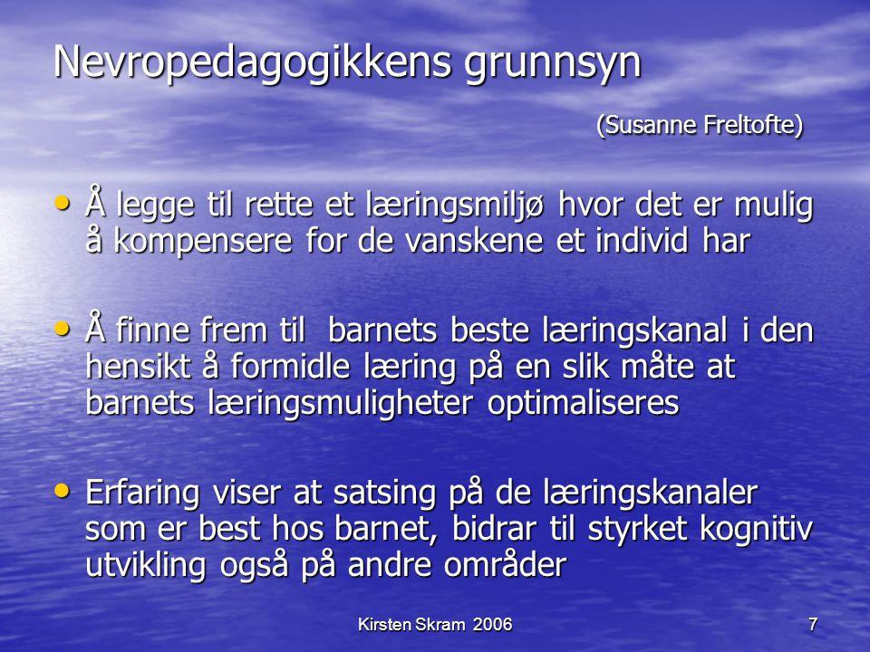 Kirsten Skram 20067 Nevropedagogikkens grunnsyn (Susanne Freltofte) Å legge til rette et læringsmiljø hvor det er mulig å kompensere for de vanskene e
