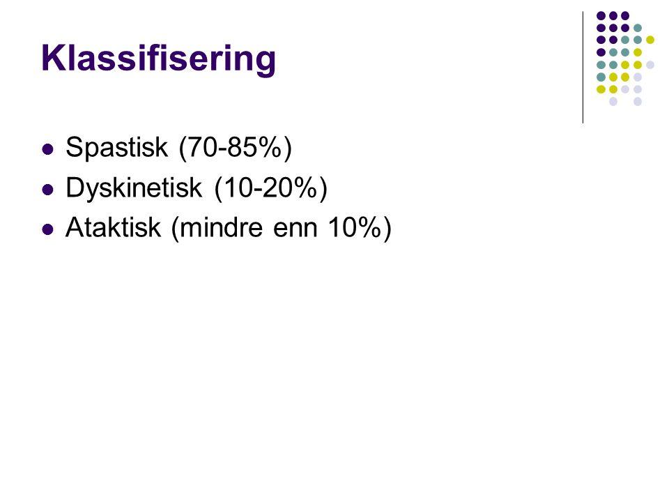 Klassifisering Spastisk (70-85%) Dyskinetisk (10-20%) Ataktisk (mindre enn 10%)