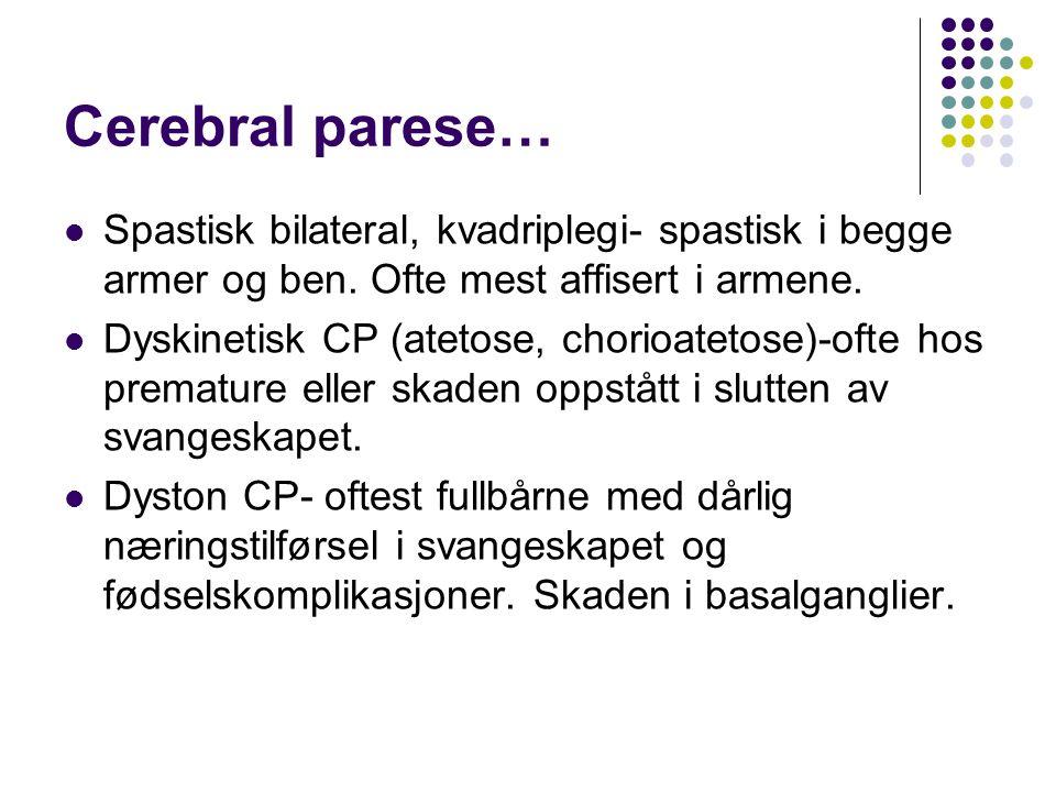 Cerebral parese… Spastisk bilateral, kvadriplegi- spastisk i begge armer og ben. Ofte mest affisert i armene. Dyskinetisk CP (atetose, chorioatetose)-