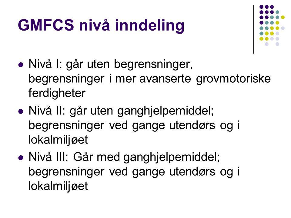 GMFCS nivå inndeling Nivå I: går uten begrensninger, begrensninger i mer avanserte grovmotoriske ferdigheter Nivå II: går uten ganghjelpemiddel; begre