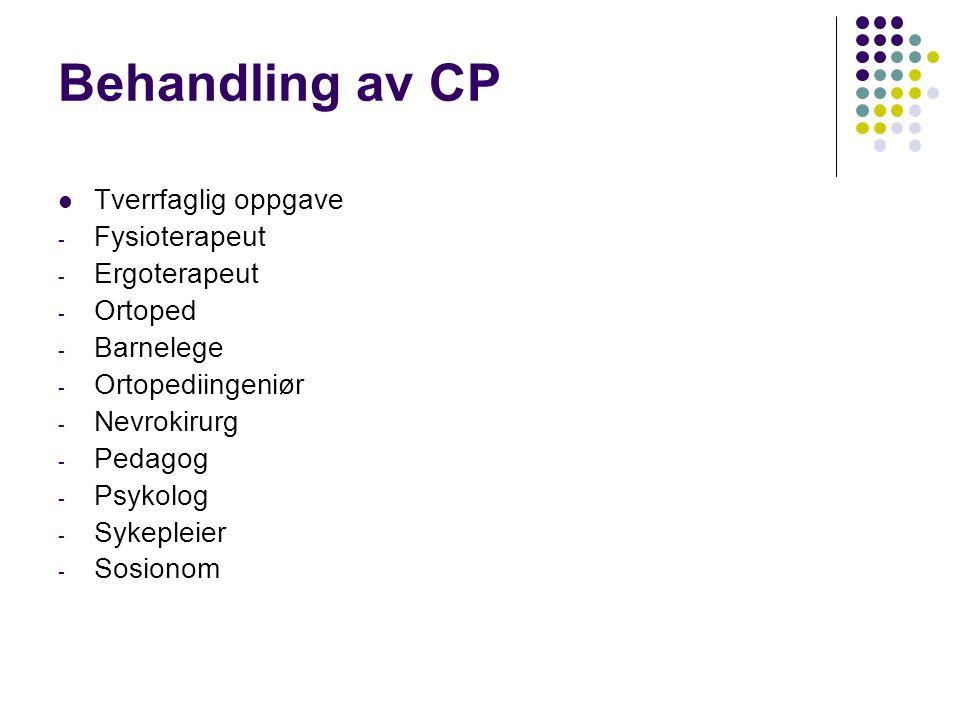 Behandling av CP Tverrfaglig oppgave - Fysioterapeut - Ergoterapeut - Ortoped - Barnelege - Ortopediingeniør - Nevrokirurg - Pedagog - Psykolog - Syke