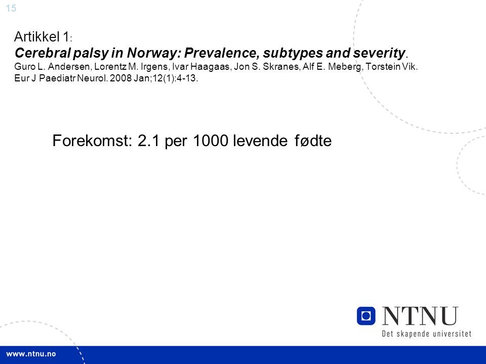 16 Artikkel 1 : Cerebral palsy in Norway: Prevalence, subtypes and severity.