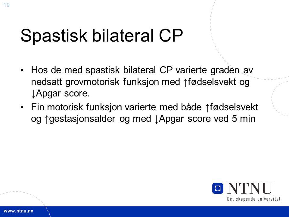 19 Spastisk bilateral CP Hos de med spastisk bilateral CP varierte graden av nedsatt grovmotorisk funksjon med ↑fødselsvekt og ↓Apgar score. Fin motor
