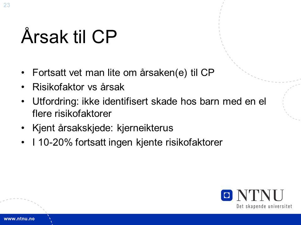 23 Årsak til CP Fortsatt vet man lite om årsaken(e) til CP Risikofaktor vs årsak Utfordring: ikke identifisert skade hos barn med en el flere risikofa