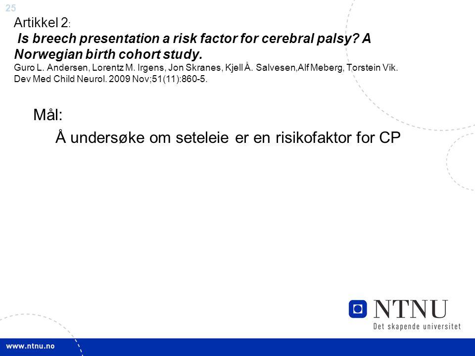 25 Artikkel 2 : Is breech presentation a risk factor for cerebral palsy? A Norwegian birth cohort study. Guro L. Andersen, Lorentz M. Irgens, Jon Skra