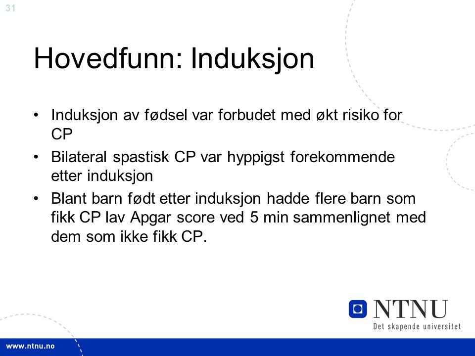 31 Hovedfunn: Induksjon Induksjon av fødsel var forbudet med økt risiko for CP Bilateral spastisk CP var hyppigst forekommende etter induksjon Blant b