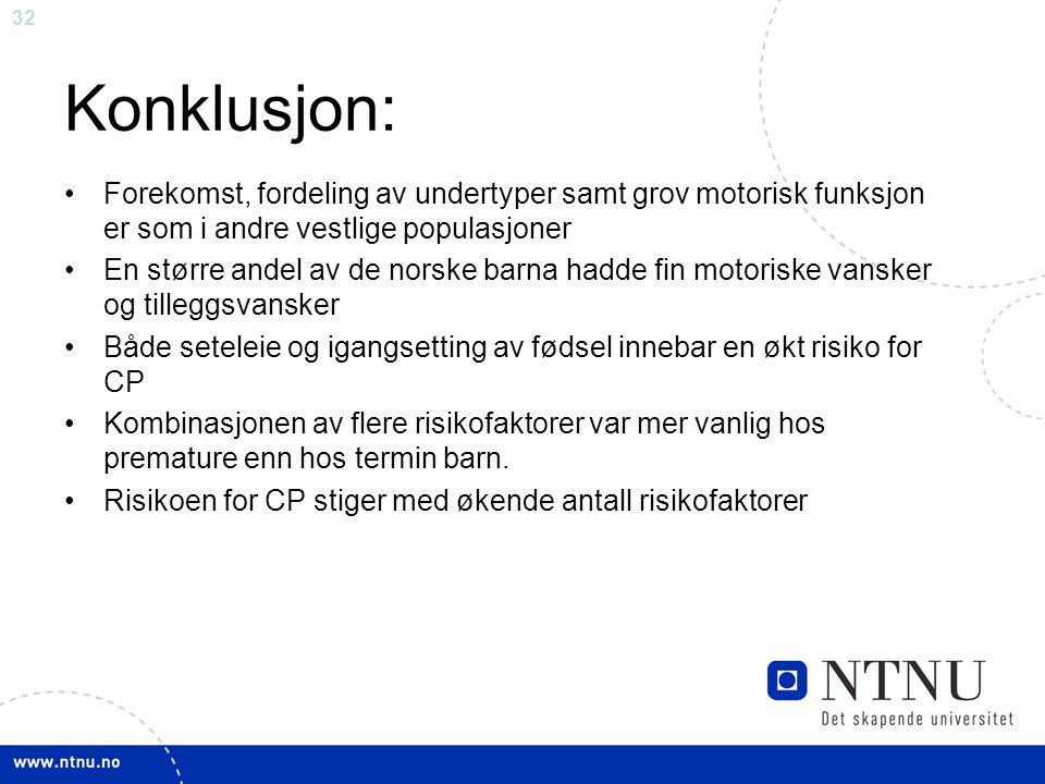 32 Konklusjon: Forekomst, fordeling av undertyper samt grov motorisk funksjon er som i andre vestlige populasjoner En større andel av de norske barna