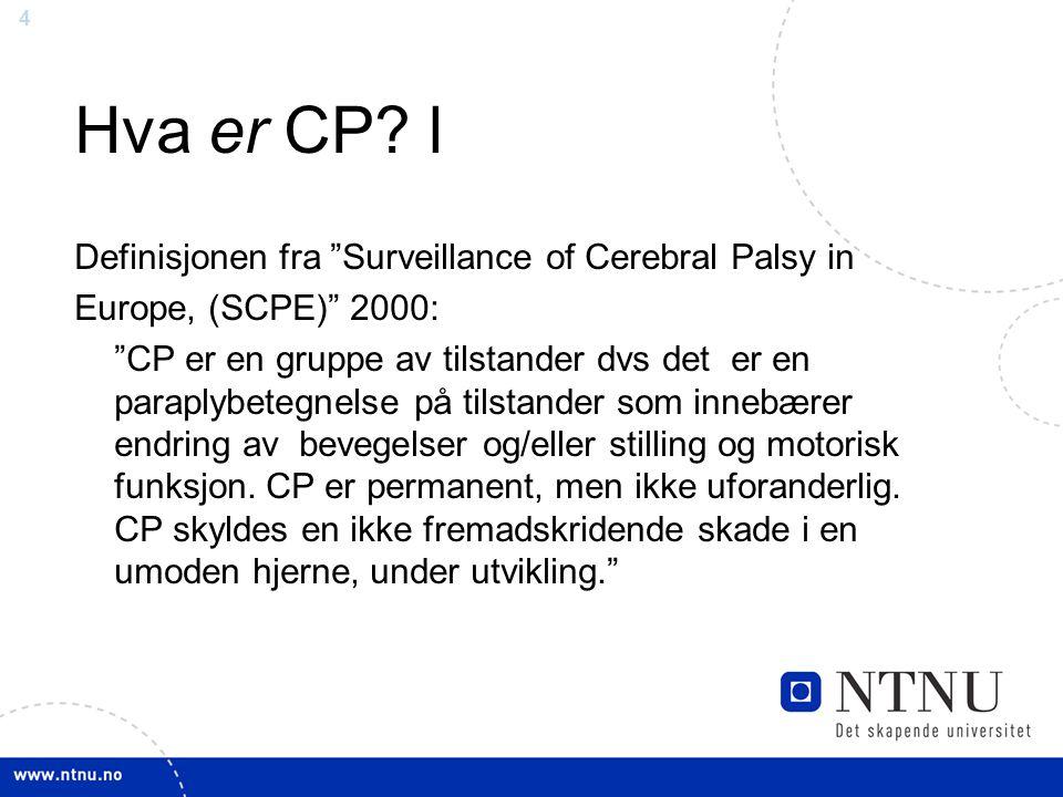 """4 Hva er CP? l Definisjonen fra """"Surveillance of Cerebral Palsy in Europe, (SCPE)"""" 2000: """"CP er en gruppe av tilstander dvs det er en paraplybetegnels"""