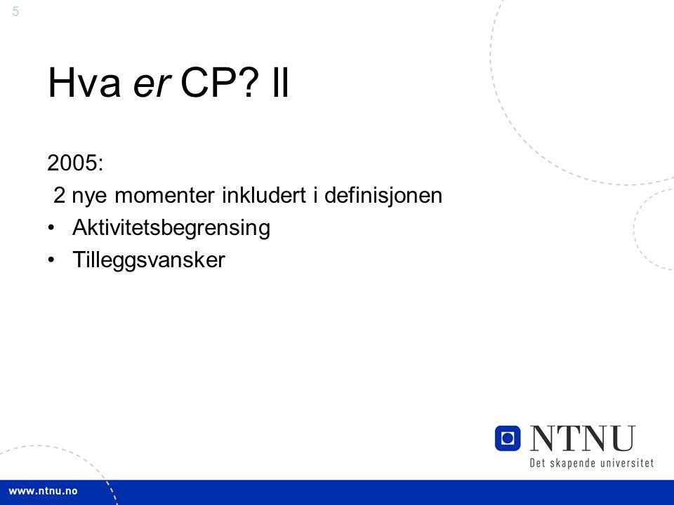 5 Hva er CP? ll 2005: 2 nye momenter inkludert i definisjonen Aktivitetsbegrensing Tilleggsvansker