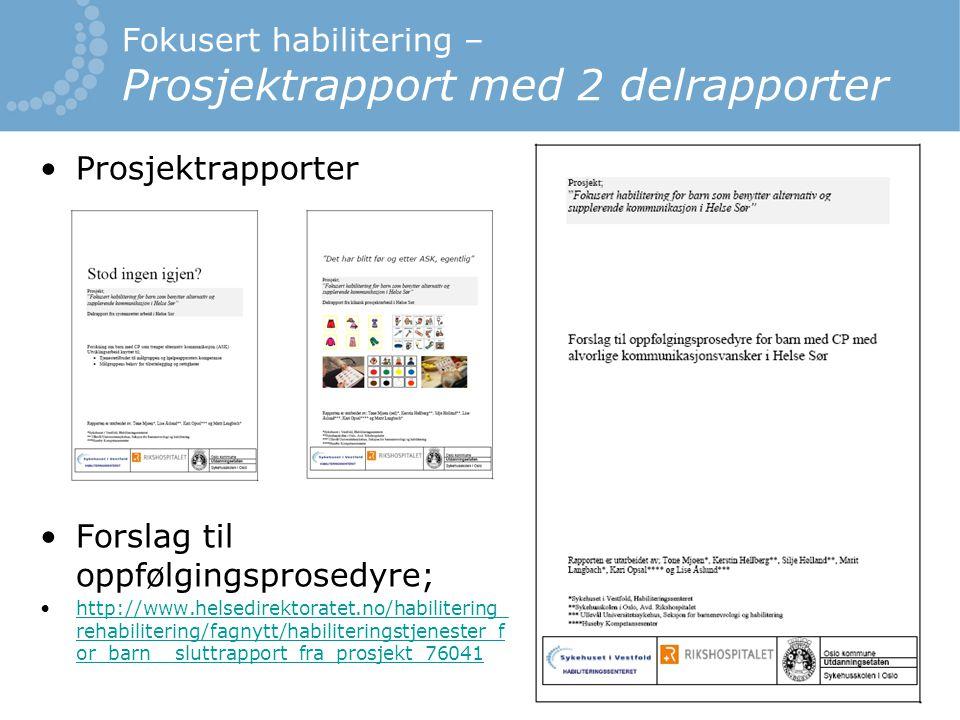 Fokusert habilitering – Prosjektrapport med 2 delrapporter Prosjektrapporter Forslag til oppfølgingsprosedyre; http://www.helsedirektoratet.no/habilitering_ rehabilitering/fagnytt/habiliteringstjenester_f or_barn__sluttrapport_fra_prosjekt_76041http://www.helsedirektoratet.no/habilitering_ rehabilitering/fagnytt/habiliteringstjenester_f or_barn__sluttrapport_fra_prosjekt_76041