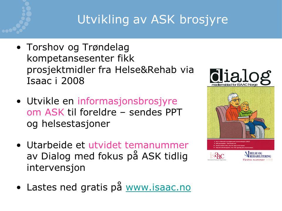 Utvikling av ASK brosjyre Torshov og Trøndelag kompetansesenter fikk prosjektmidler fra Helse&Rehab via Isaac i 2008 Utvikle en informasjonsbrosjyre o