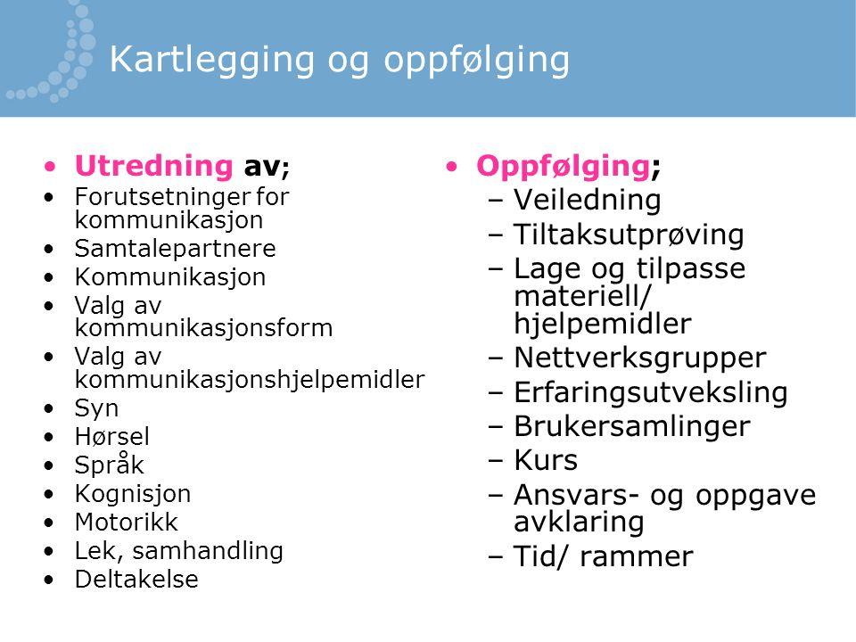 Kartlegging og oppfølging Utredning av ; Forutsetninger for kommunikasjon Samtalepartnere Kommunikasjon Valg av kommunikasjonsform Valg av kommunikasj