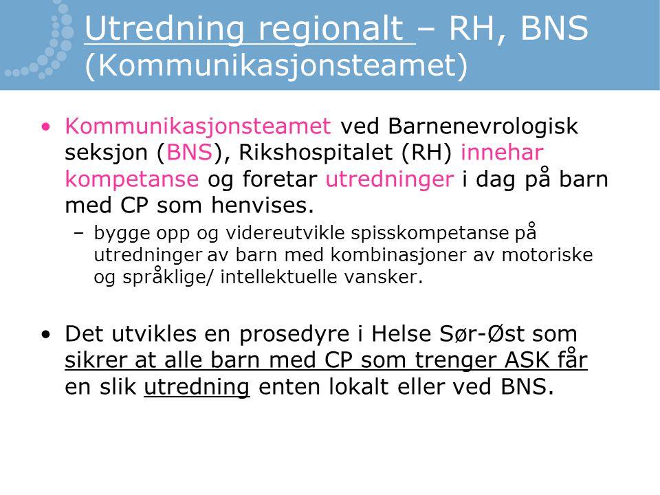 Utredning regionalt – RH, BNS (Kommunikasjonsteamet) Kommunikasjonsteamet ved Barnenevrologisk seksjon (BNS), Rikshospitalet (RH) innehar kompetanse og foretar utredninger i dag på barn med CP som henvises.