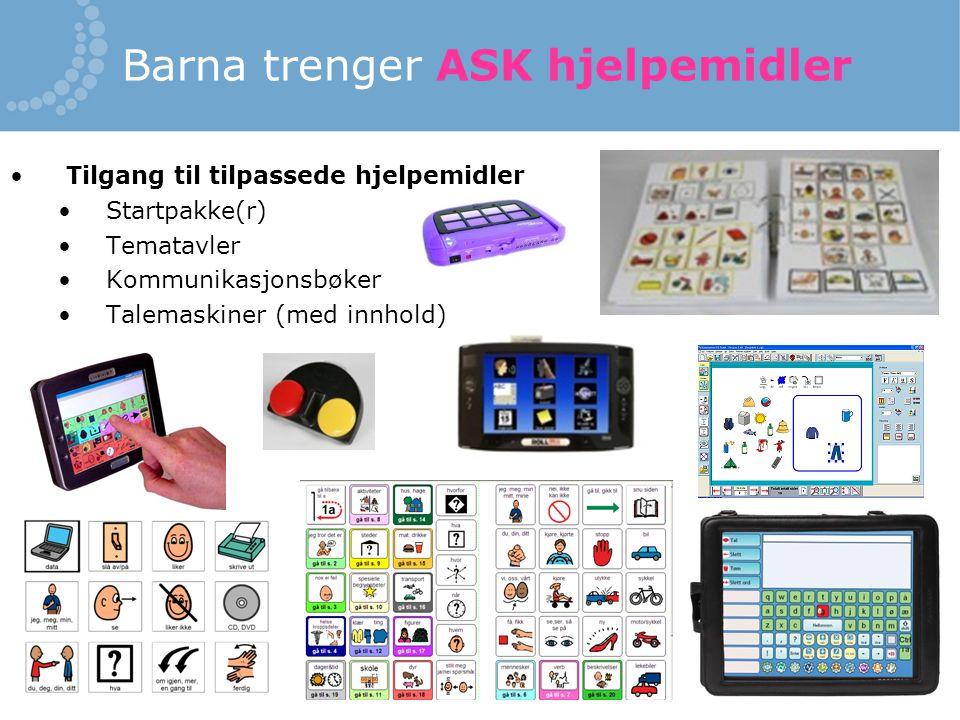 Barna trenger ASK hjelpemidler Tilgang til tilpassede hjelpemidler Startpakke(r) Tematavler Kommunikasjonsbøker Talemaskiner (med innhold)