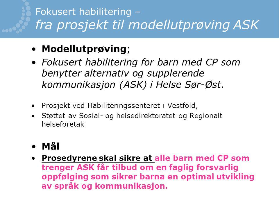 Fokusert habilitering – fra prosjekt til modellutprøving ASK Modellutprøving; Fokusert habilitering for barn med CP som benytter alternativ og supplerende kommunikasjon (ASK) i Helse Sør-Øst.