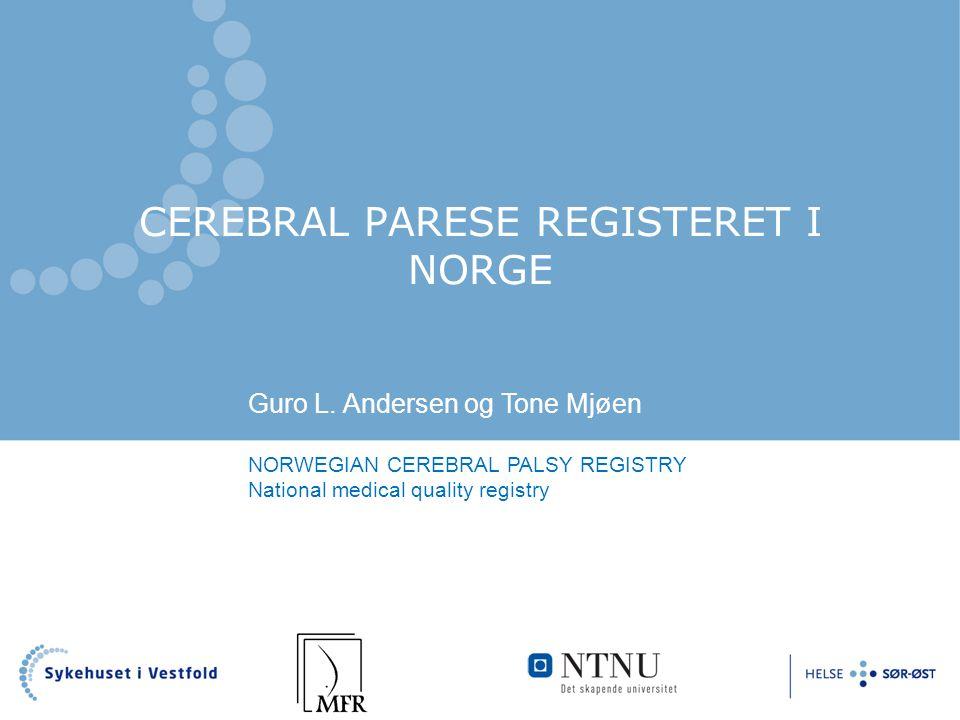 CEREBRAL PARESE REGISTERET I NORGE Tone Tone MjøeTT Guro L. Andersen og Tone Mjøen NORWEGIAN CEREBRAL PALSY REGISTRY National medical quality registry