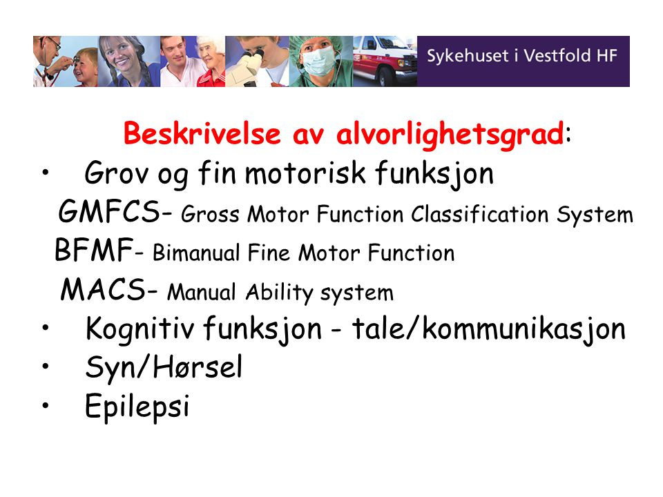 Beskrivelse av alvorlighetsgrad: Grov og fin motorisk funksjon GMFCS- Gross Motor Function Classification System BFMF - Bimanual Fine Motor Function M