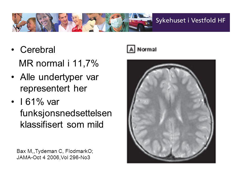 Cerebral MR normal i 11,7% Alle undertyper var representert her I 61% var funksjonsnedsettelsen klassifisert som mild Bax M,,Tydeman C, FlodmarkO; JAM