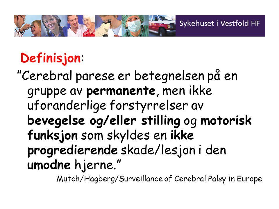 """Definisjon: """"Cerebral parese er betegnelsen på en gruppe av permanente, men ikke uforanderlige forstyrrelser av bevegelse og/eller stilling og motoris"""