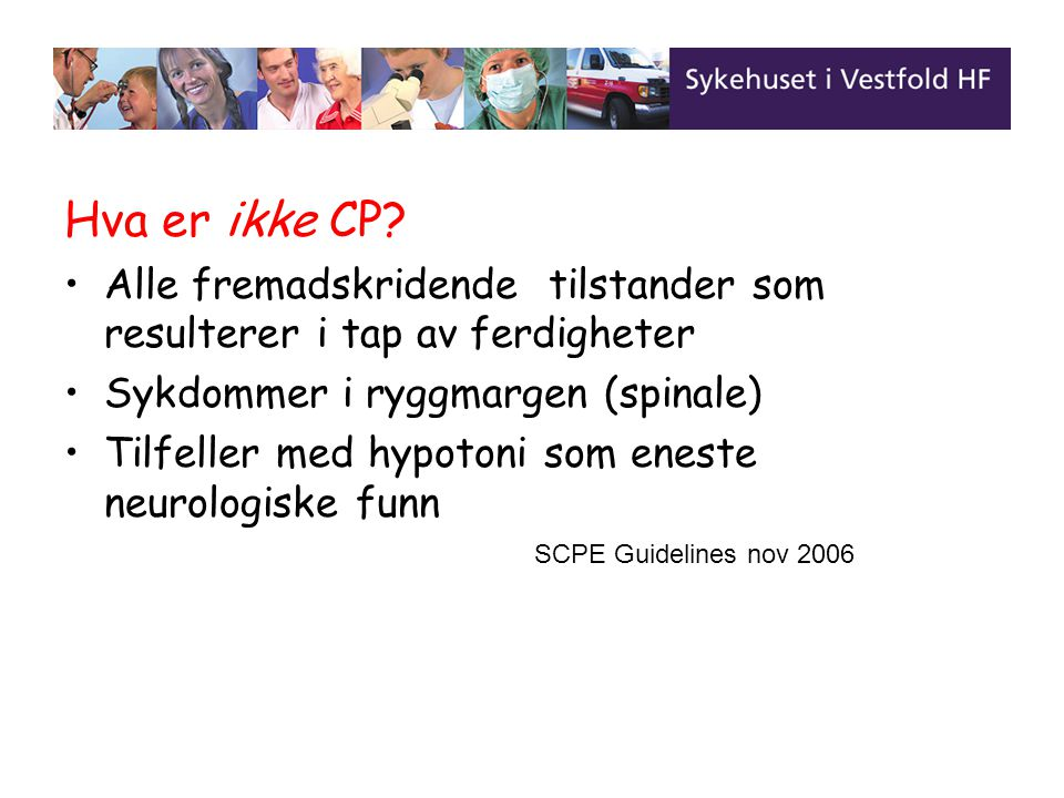 Hva er ikke CP? Alle fremadskridende tilstander som resulterer i tap av ferdigheter Sykdommer i ryggmargen (spinale) Tilfeller med hypotoni som eneste
