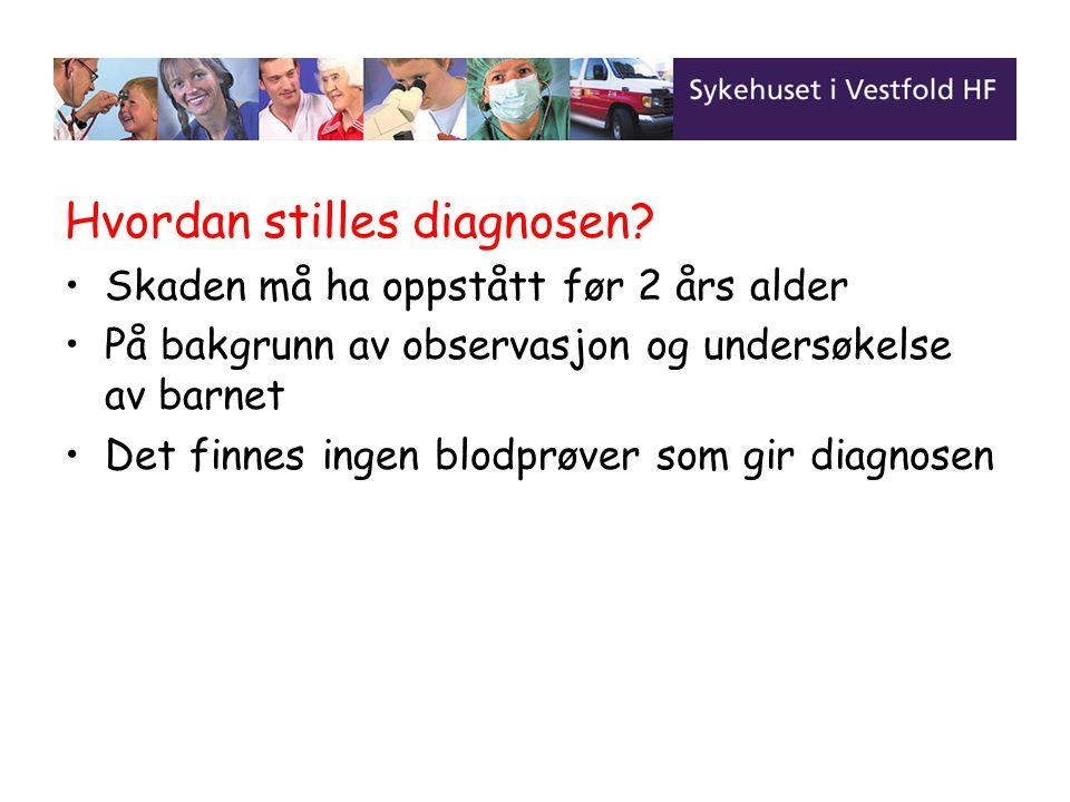 Hvordan stilles diagnosen? Skaden må ha oppstått før 2 års alder På bakgrunn av observasjon og undersøkelse av barnet Det finnes ingen blodprøver som