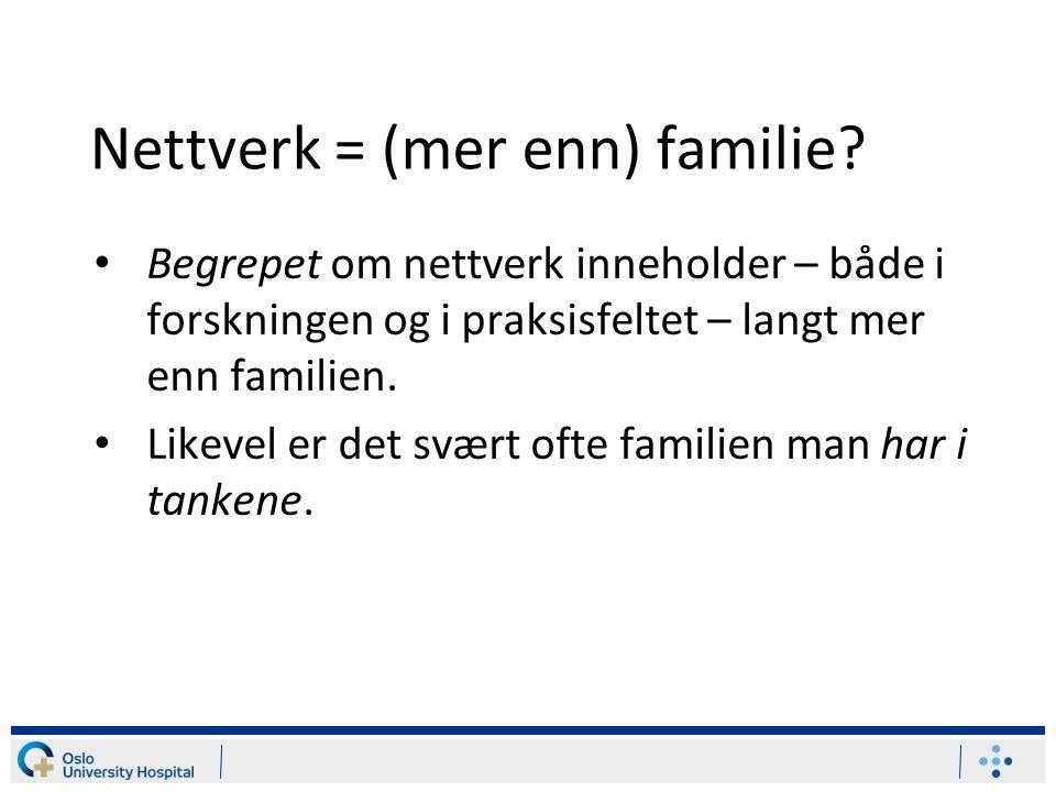 Nettverk = (mer enn) familie Dette er et tankekors.