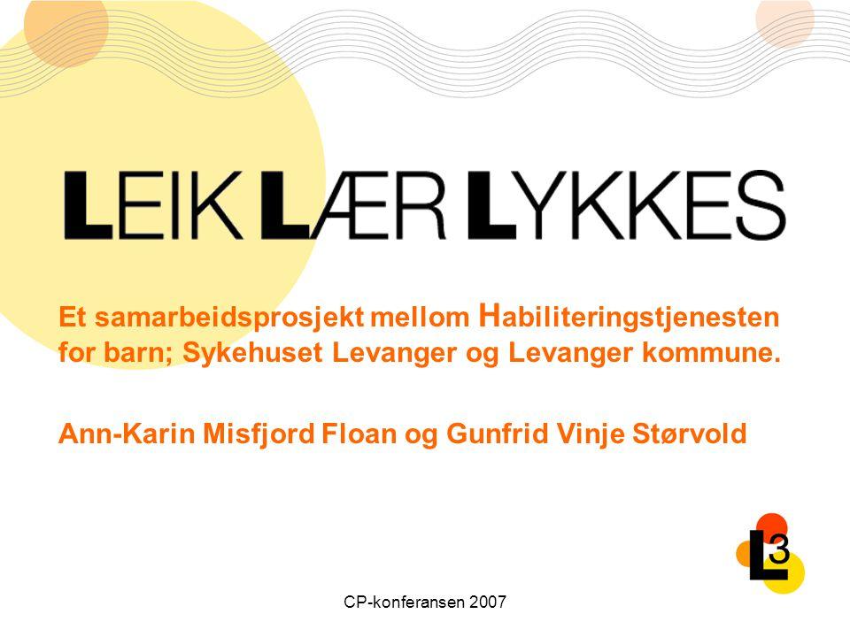 CP-konferansen 2007 Et samarbeidsprosjekt mellom H abiliteringstjenesten for barn; Sykehuset Levanger og Levanger kommune.