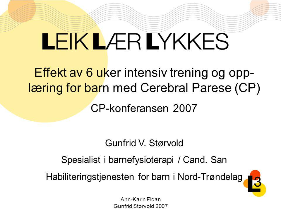Ann-Karin Floan Gunfrid Størvold 2007 Effekt av 6 uker intensiv trening og opp- læring for barn med Cerebral Parese (CP) CP-konferansen 2007 Gunfrid V.