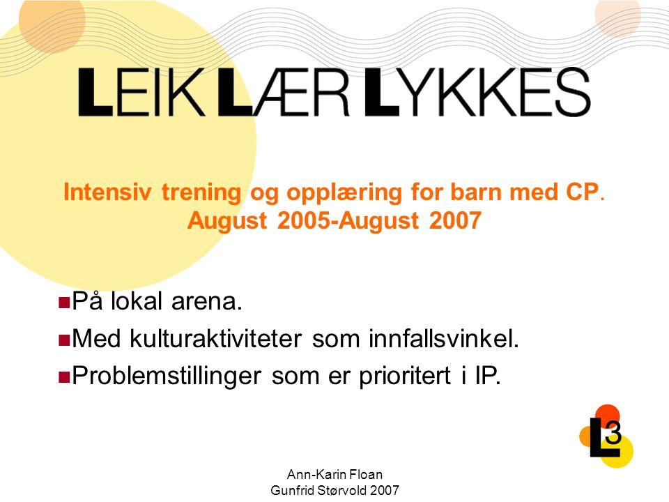 Ann-Karin Floan Gunfrid Størvold 2007 Intensiv trening og opplæring for barn med CP. August 2005-August 2007 På lokal arena. Med kulturaktiviteter som