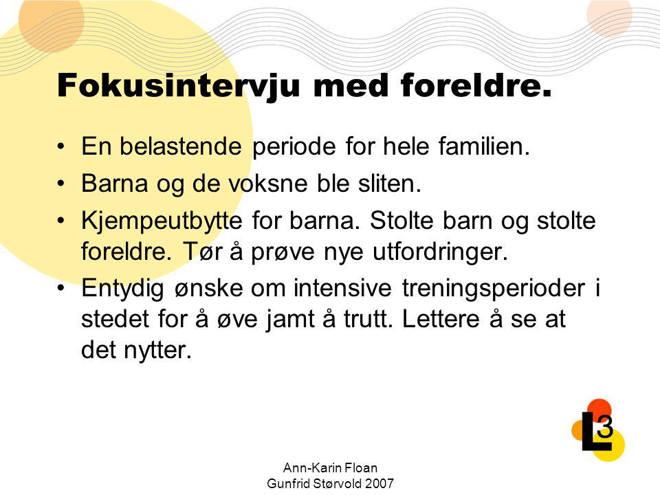 Ann-Karin Floan Gunfrid Størvold 2007 Fokusintervju med foreldre. En belastende periode for hele familien. Barna og de voksne ble sliten. Kjempeutbytt