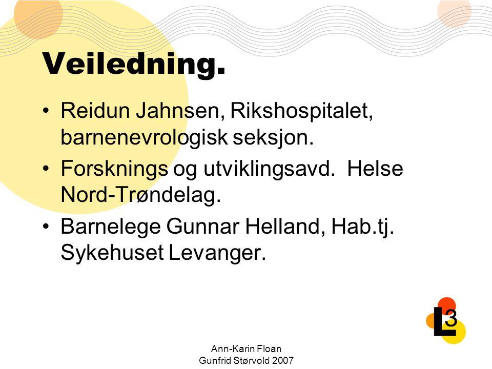 Ann-Karin Floan Gunfrid Størvold 2007 Veiledning. Reidun Jahnsen, Rikshospitalet, barnenevrologisk seksjon. Forsknings og utviklingsavd. Helse Nord-Tr