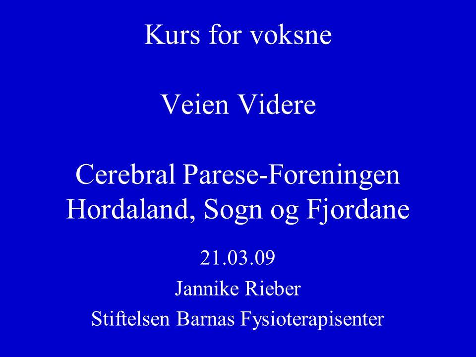 Kurs for voksne Veien Videre Cerebral Parese-Foreningen Hordaland, Sogn og Fjordane 21.03.09 Jannike Rieber Stiftelsen Barnas Fysioterapisenter