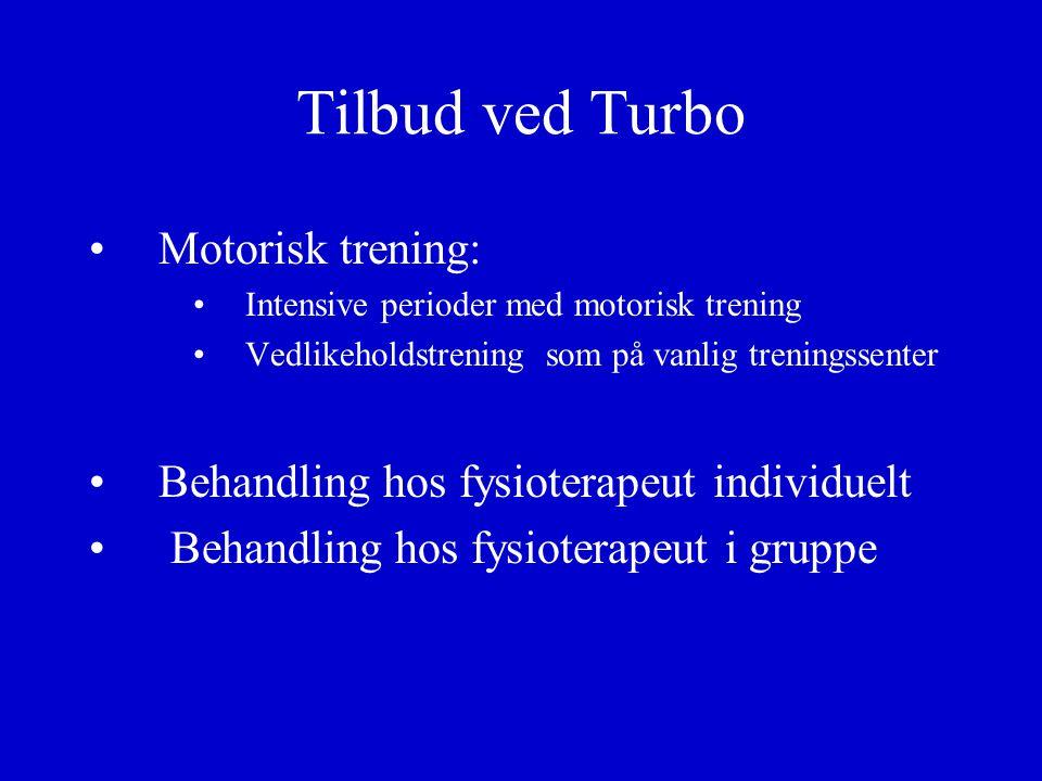 Tilbud ved Turbo Motorisk trening: Intensive perioder med motorisk trening Vedlikeholdstrening som på vanlig treningssenter Behandling hos fysioterape