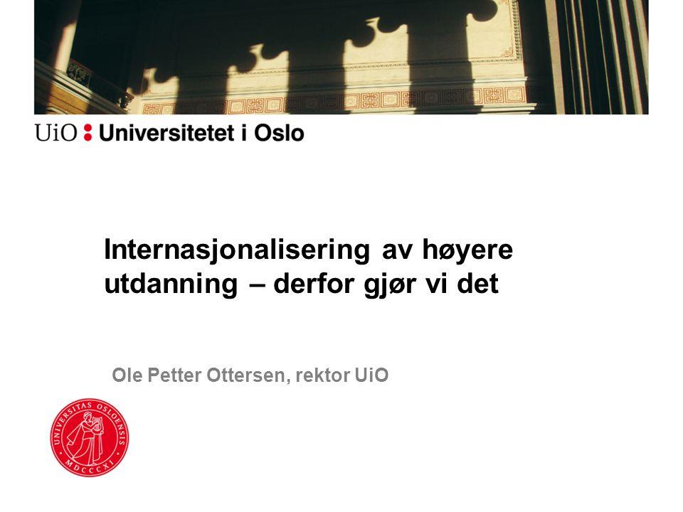 Ole Petter Ottersen, rektor UiO Internasjonalisering av høyere utdanning – derfor gjør vi det