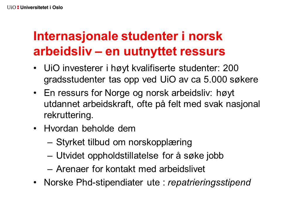 Internasjonale studenter i norsk arbeidsliv – en uutnyttet ressurs UiO investerer i høyt kvalifiserte studenter: 200 gradsstudenter tas opp ved UiO av